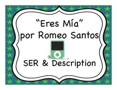 "Activities to practice the verb SER and description to accompany the popular song ""Eres Mía"" by Romeo Santos. Spanish Lessons For Kids, Spanish Basics, Spanish Teaching Resources, Spanish Lesson Plans, Spanish Activities, Spanish Language Learning, Spanish Verb Ser, Spanish Songs, Spanish 1"