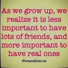 Real friends face problems together, they give what they can because they truly care, they make time for each other, they offer freedom, they communicate effectively, they accept and support each other's growth changes, they BELIEVE in one another,  they keep their promises and confidences, and they stick around.