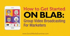 How to Get Started on Blab: Group Video Broadcasting for Marketers Social Media Examiner