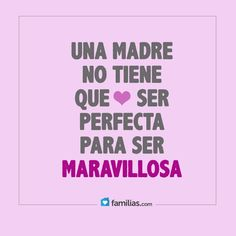Una madre no tiene que ser perfecta para ser maravillosa http://familias.com/