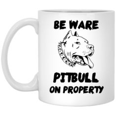 Pitbull Be Ware Pitbull On Property 11 oz. White Mug Dog Shirt, Ugly Christmas Sweater, Fathers Day, Pitbulls, Mugs, Clothes For Women, Gifts, Outerwear Women, Presents