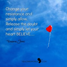 It's time to let go of all doubt... http://healthruwords.com/inspirational-pictures/releasing-resistance/   #mindfulness #beliefs #believe