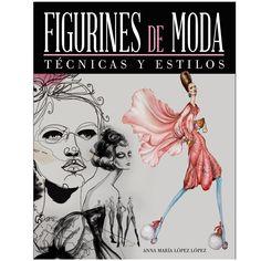 Figurines de moda : técnicas y estilos / Anna María López López