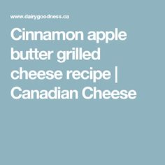 Cinnamon apple butter grilled cheese recipe | Canadian Cheese