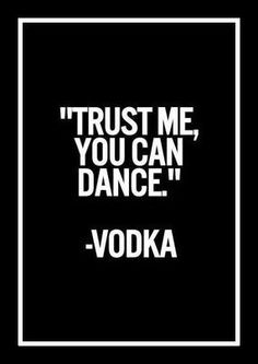 Trust Vodka funny party dance drunk lol vodka alcohol funny humor funny quote funny quotes--I have heard this lie before Great Quotes, Quotes To Live By, Funny Quotes, Time Quotes, Funny Memes, Drunk Quotes, Fun Sayings And Quotes, Happy Times Quotes, Happy Soul Quotes