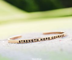 Strength, to conquer what life may bring, Hope, to believe that you can, And courage, to take the first step, and to keep going.