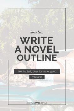 How To Write A Novel Outline (Like the  #WriteBoss You Are!)