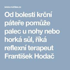 Od bolesti krční páteře pomůže palec u nohy nebo horká sůl, říká reflexní terapeut František Hodač