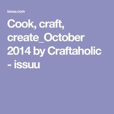 Cook, craft, create_October 2014 by Craftaholic - issuu