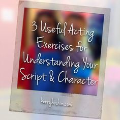 3 Useful Acting Exercises for Understanding Your Script & Character | kerryhishon.com