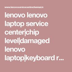 lenovo lenovo laptop service center|chip level|damaged lenovo laptop|keyboard replacement|virus removal|screen replacement|chennai