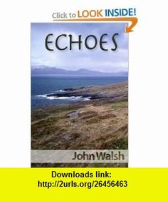 Echoes (9781435781986) John Walsh , ISBN-10: 1435781988  , ISBN-13: 978-1435781986 ,  , tutorials , pdf , ebook , torrent , downloads , rapidshare , filesonic , hotfile , megaupload , fileserve