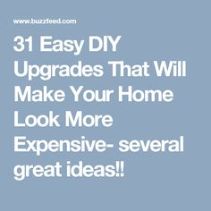 31 Easy DIY Upgrades That Will Make Your Home Look More Expensive- several great ideas!!