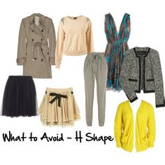 What H-shape should avoid: Waisted garments and those with detail at the waist. Pockets on or near the waist. Bands on jumpers (sweaters) at the waist Gathered, paperbag or pleats at the waist Double breasted trench coats. Plus just don't bother to tuck tops in, it rarely works.
