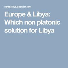 Europe & Libya: Which non platonic solution for Libya
