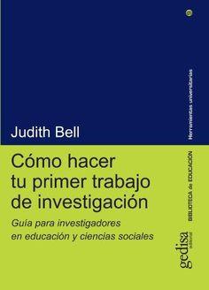 Cómo hacer tu primer trabajo de investigación : guía para investigadores en educación y ciencias sociales / Judith Bell. Gedisa, D.L. 2002