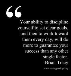 Your ability to discipline yourself to set clear goals, and then to work toward them everyday. will do more to guarantee your success than any other single factor - Sports Motivation Quotes Great Quotes, Quotes To Live By, Me Quotes, Motivational Quotes, Inspirational Quotes, Advice Quotes, Life Advice, The Words, Cool Words