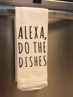 Alexa, Do The Dishes - Kitchen - Tea Towel Kitchen Dishes, Kitchen Towels, Kitchen Decor, Kitchen Stuff, Kitchen Ideas, Kitchen Design, Kitchen Interior, Dish Towels, Hand Towels
