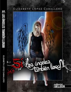 """Título: """"Sí, los ángeles también lloran"""" (novela); Autora:  Elizabeth López Caballero; Url: http://columpindomeenlaluna.blogspot.com.es/"""