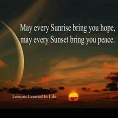 may every sunrise bring you hope, may every sunset bring you peace