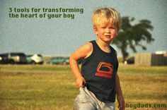 3 tools for transforming the heart of your boy