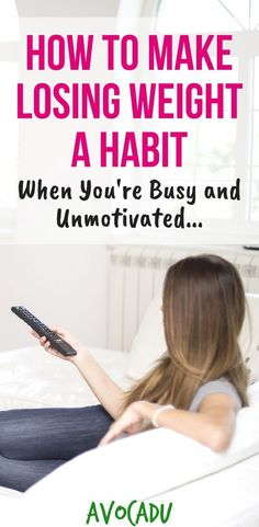 How to make losing weight a habit when you are busy and unmotivated | Weight loss motivation tips to stick with your diet and lose weight | http://avocadu.com/make-losing-weight-a-habit-when-youre-busy-and-unmotivated/