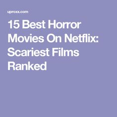 15 Best Horror Movies On Netflix: Scariest Films Ranked