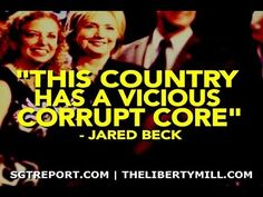"""PROOF: """"THIS COUNTRY HAS A VICIOUS CORRUPT CORE."""" -- Jared Beck - YouTube"""