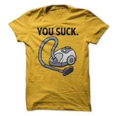 You Suck T-Shirts, Hoodies. Check Price Now ==► https://www.sunfrog.com/Offensive/YouSuck-Yellow-54738093-Guys.html?41382