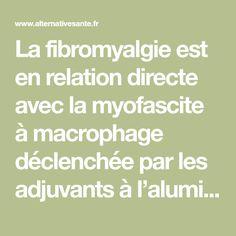 La fibromyalgie est en relation directe avec la myofascite à macrophage déclenchée par les adjuvants à l'aluminium des vaccins. Son traitement devrait tenir compte du fait qu'il s'agit d'une maladie de l'aluminium……mais pour le moment, le monde médical fa
