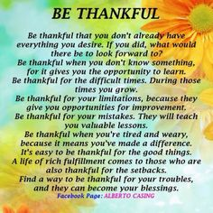 Be Thankful #quotes #poems #life....I'm thankful each and everyday of my life...things can always worst...there are poeple fighting for their life everyday..