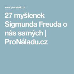 27 myšlenek Sigmunda Freuda o nás samých | ProNáladu.cz
