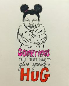 Sometimes you just have to give yourself a HUG!!