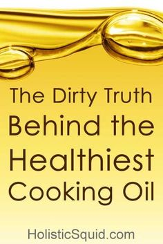 The Dirty Truth Behind The Healthiest Cooking OIl - Holistic Squid