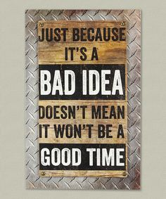 Another great find on #zulily! 'Just Because It's a Bad Idea...' Wooden Wall Sign #zulilyfinds