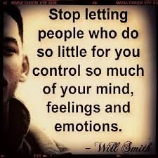 Don't let anyone control your mind or ur feelings