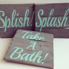 Splish! Splash! Take A Bath! painted wood signs. Each sign is 10 1/2 x 10 1/2. This set of signs has a gray background with aqua lettering.