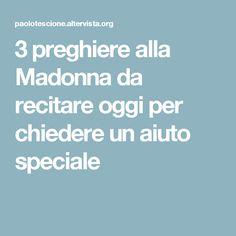 3 preghiere alla Madonna da recitare oggi per chiedere un aiuto speciale