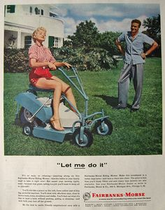 Original vintage magazine ad for the Fairbanks Morse Riding Mower. Tagline or sample ad copy: It's so easy, so relaxing . that the ladies in your family want to take it right over Publication Year: 1955 Approximate Ad Size (in inches): x Condition: EX Vintage Tractors, Old Tractors, Vintage Farm, Lawn Tractors, Antique Tractors, Retro Advertising, Retro Ads, Vintage Advertisements, Fairbanks Morse