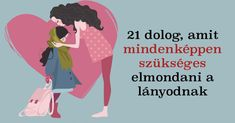 Ezt senki sem fogja helyetted megtenni: 21 dolog, amit mindenképpen szükséges elmondani a lányodnak! - Bidista.com - A TippLista! Lany, Kids And Parenting, Affirmations, Life Hacks, Family Guy, Thoughts, Motivation, Mom, Reading