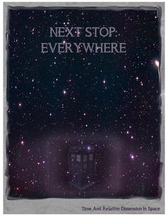 """""""Now my Doctor, I've seen whole armies turn and run away. And he'd just swagger off, back to his TARDIS. And open the doors with a snap of his fingers. The Doctor. In the TARDIS. Next stop: Everywhere."""""""