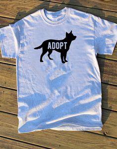 Adopt  https://www.etsy.com/listing/232243469/adopt-shirt-adopt-a-shelter-dog-t-shirt