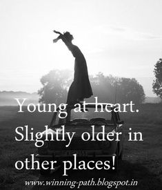 Young at heart...that's what matters!                                                                                                                                                      More