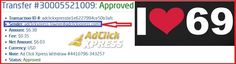 This is my 69th withdrawal proof from AdclickXpress. ACX is definitely the best online marketing program on the web. It is easy; you don't need previous experience with online programs on the web. You just need to log in, click and collect your money! No scam here! Start: http://bit.ly/1JxIgQY