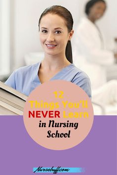 There are important things you don't learn from books or teachers. Here 12 things you'll never learn in nursing school. #Nursebuff #Nurse #Nursingschool