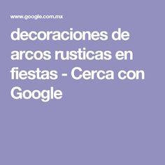 decoraciones de arcos rusticas en fiestas - Cerca con Google