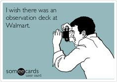 If only Walmart had an observation deck
