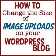 How to Change the Size of Image Uploads to your Wordpress Blog - The Crafty Mummy