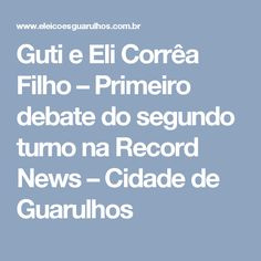 Guti e Eli Corrêa Filho – Primeiro debate do segundo turno na Record News – Cidade de Guarulhos