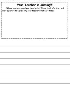 Writing prompt paper for students write about their missing teacher.    This is perfect for a sub day when the kids don't know you're going to be absent and they brainstorm where their teacher could be.
